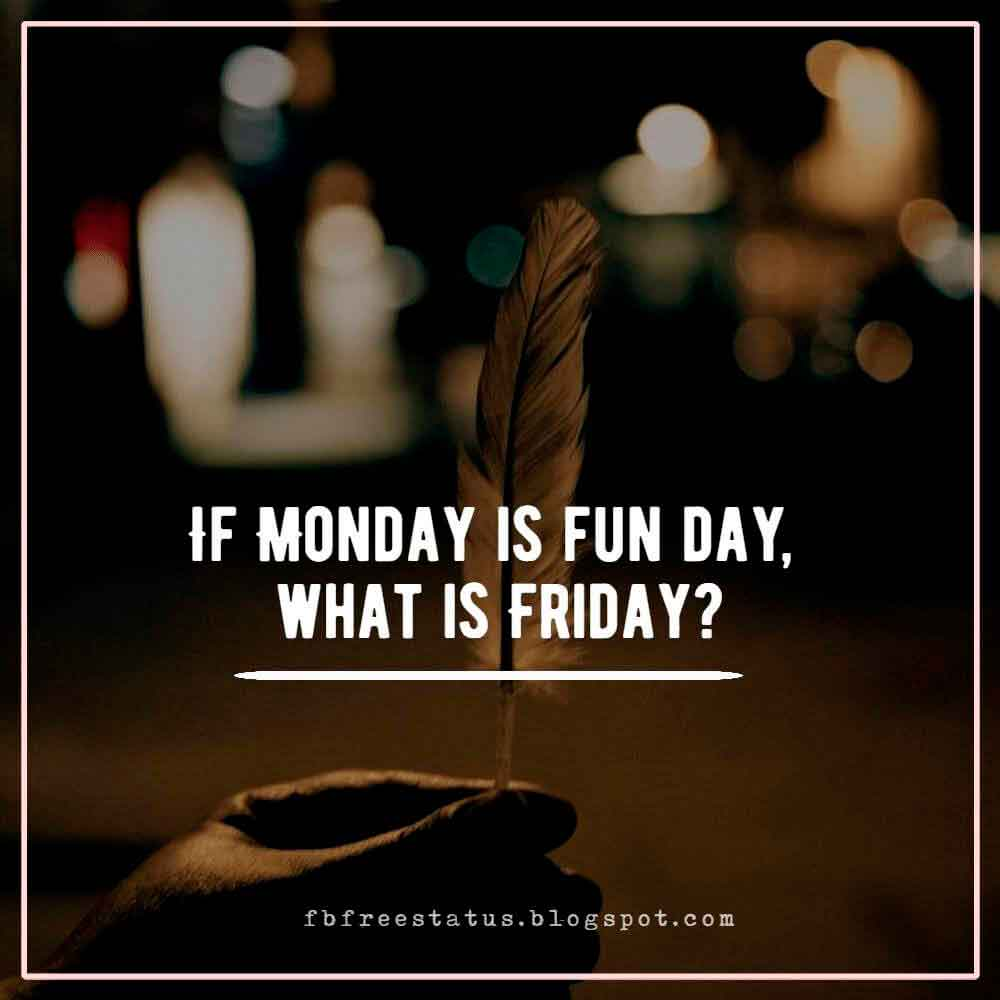 If Monday is fun day, what is Friday?