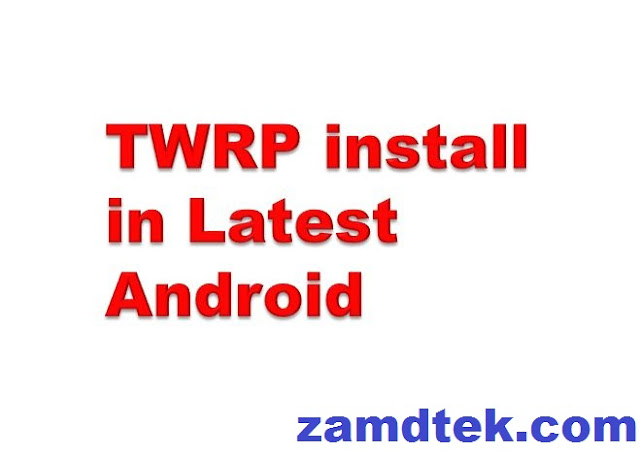 How to Install TWRP on android phone Version: 6.0, 7.0, 7.1.1, 7.1.2, 8.0, and 8.1.0