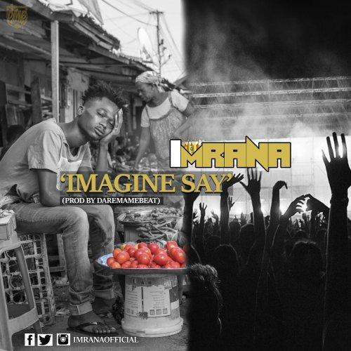Music Download] ImRana – Imagine Say (Prod  by Daremamebeat)