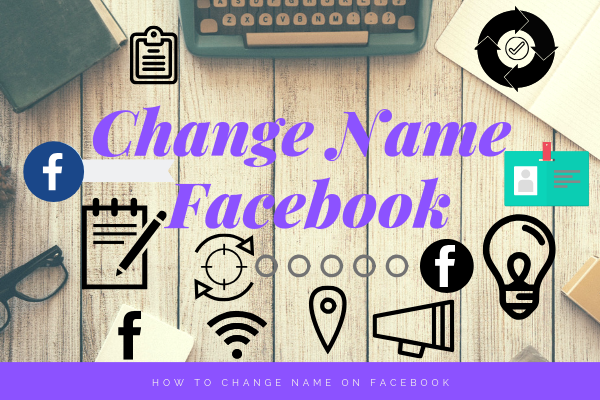 How Do I Change The Name On My Facebook Account<br/>