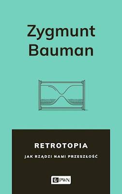 """Historio, odczep się! O""""Retrotopii"""" Zygmunta Baumana"""