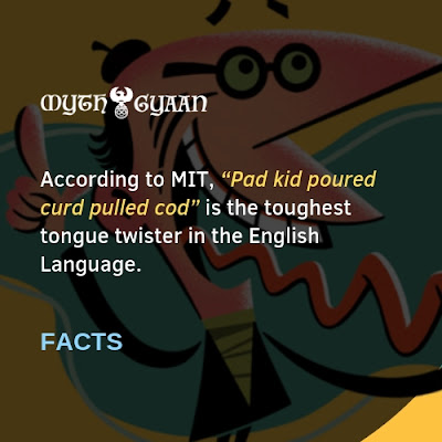 "English Facts: According to MIT, ""Pad kid poured curd pulled cod"" is the toughest tongue twister in the English Language."