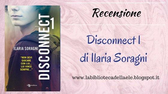 [Recensione #41]: Disconnect1 di Ilaria Soragni