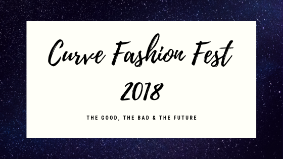 Curve Fashion Festival 2018 Review