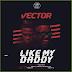 Music: Vector - Like My Daddy
