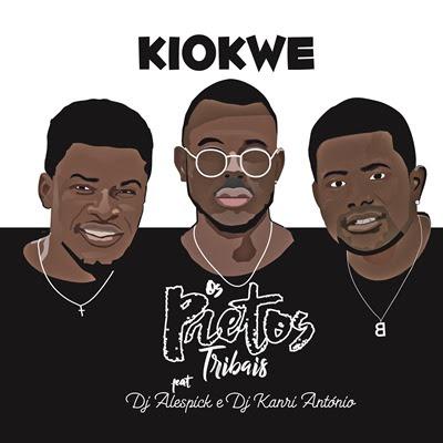 Pretos Tribais - Kiokwe (feat DJ Alespick & DJ Kanri António)