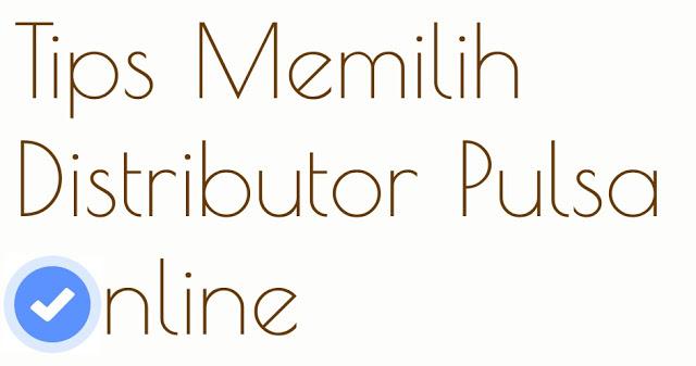 Tips Memilih Distributor Pulsa Online
