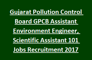 Gujarat Pollution Control Board GPCB Assistant Environment Engineer, Scientific Assistant 101 Govt Jobs Recruitment 2017