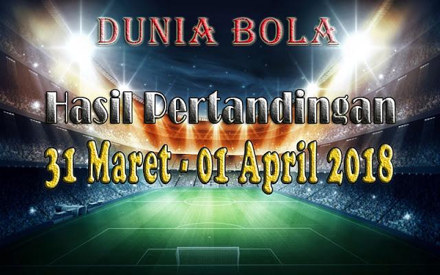 Hasil Pertandingan Sepak Bola Tanggal 31 Maret - 1 April 2018
