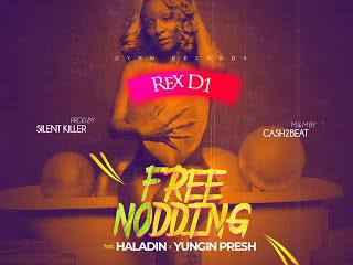 [Music] Rex D1 Ft. Haladin x Yungin Presh – Free Nodding