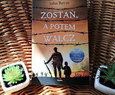 """O miłości i odwadze, czyli recenzja książki """"Zostań, a potem walcz"""" Johna Boyne'a."""