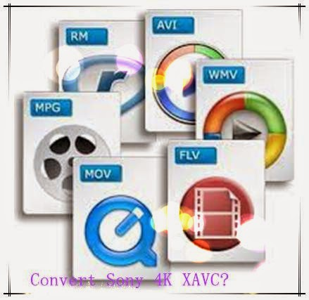 XAVC Video Solutions: Convert Sony 4K XAVC S to MOV/MP4/AVI