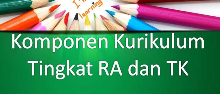 Komponen Kurikulum Tingkat RA dan TK