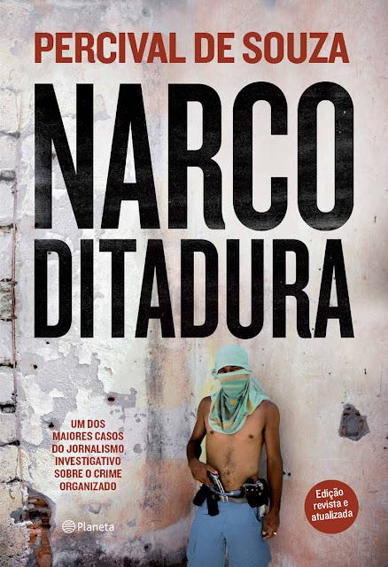 Narcoditadura Um dos maiores casos do Jornalismo investigativo sobre o crime organizado - Percival de Souza