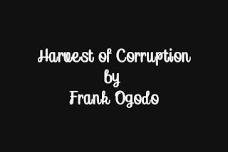 Frank Ogodo's Harvest of Corruption: Background, Plot Account, Setting, Themes, Characters, Style and Dramatic devices