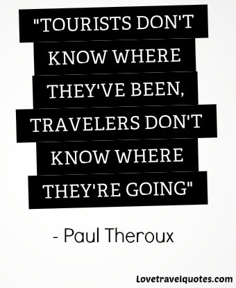 Tourists don't know where they've been, travellers don't know where they're going