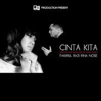Lirik Lagu Fakhrul Razi feat Rina Nose Cinta Kita
