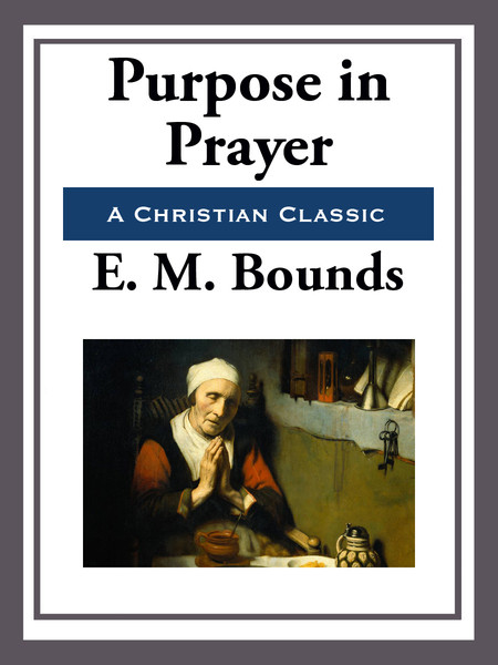 E. M. Bounds-Purpose In Prayer-