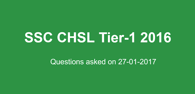 Questions asked in SSC CHSL 27th January 2017 Tier 1 (All Slots)