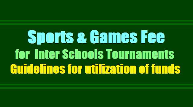 sports & games fee for inter schools tournaments,guidelines for utilization of funds,inter schools mandal level,district level and state level tournaments