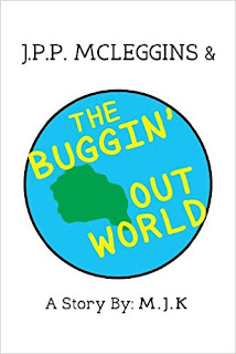 J.P.P. McLeggins & the Buggin' Out World by M.J.K