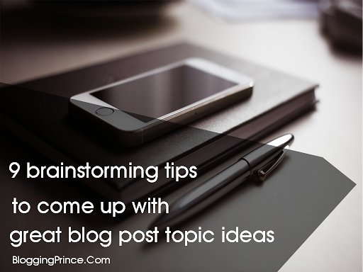 9 Brainstorming Tips To Come Up With Great Blog Post Ideas