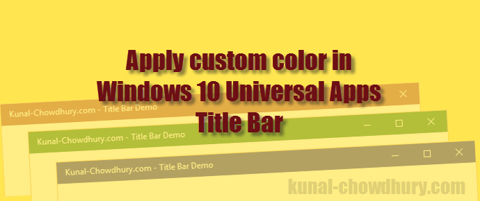 How to apply custom colors for Title Bar of Universal Windows Platform apps? (www.kunal-chowdhury.com)