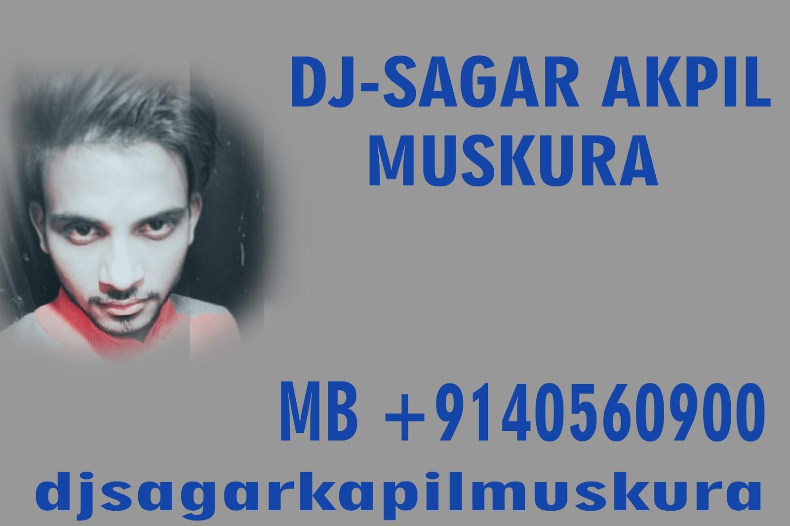 Dj CHOTU KHAJURAHO: DJ SAGAR KAPIL MUSKURA Full Collection