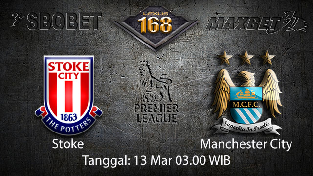 BOLA88 - PREDIKSI TARUHAN BOLA STOKE VS MANCHESTER CITY 13 MARET 2018 ( ENGLISH PREMIER LEAGUE )