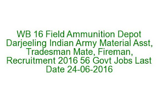 WB 16 Field Ammunition Depot Darjeeling Indian Army Material Asst, Tradesman Mate, Fireman, Recruitment 2016 56 Govt Jobs