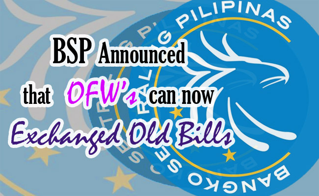 BSP Announced that OFW's can now Exchanged Old Bills