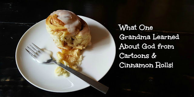 What One Grandma Learned About God from Cartoons & Cinnamon Rolls!