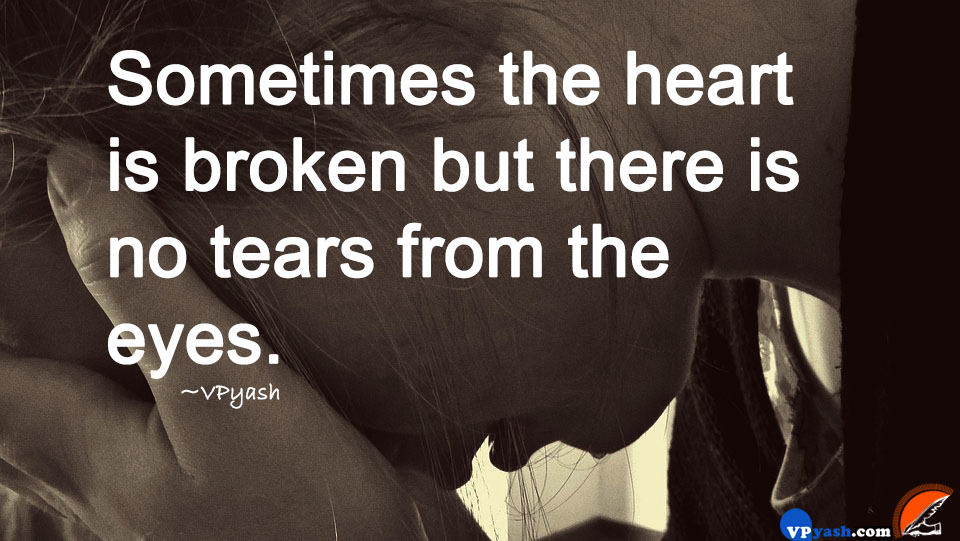Sometimes The Heart Is Broken But There Is No Tears From The Eyes Impressive Emotional Love Quotes
