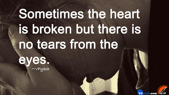 Sometimes the heart is broken but there is no tears from the eyes emotional love quotes
