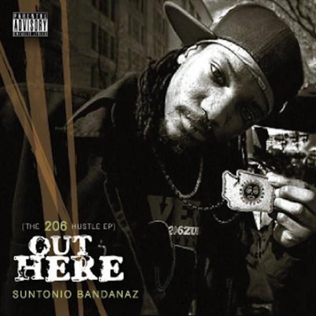 OUT HERE: The 206 Hustle EP by Suntonio Bandanaz