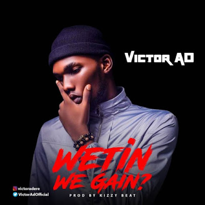 Victor AD – Wetin We Gain Lyrics
