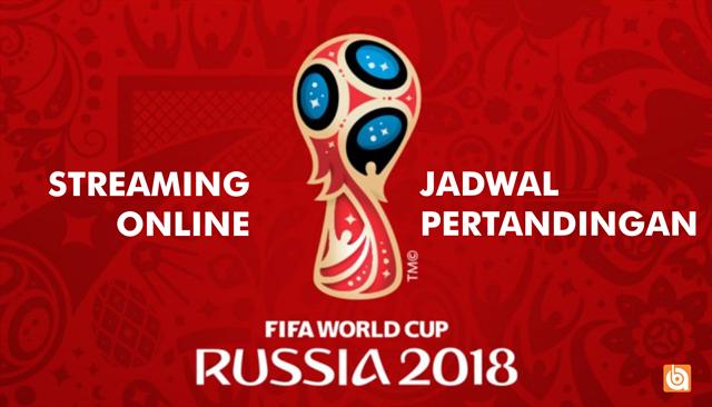 Nonton Live Streaming Dan Jadwal Lengkap Piala Dunia Russia 2018