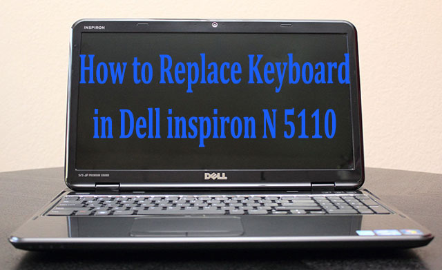 how to replace change keyboard in dell inspiron n5110 dell rh delllaptopservicecenterindelhincr blogspot com Dell 5110 Printer dell inspiron n5110 user manual pdf download
