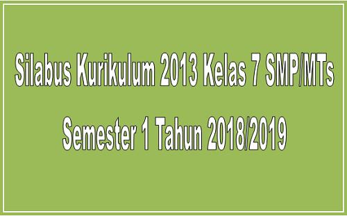 Silabus Kurikulum 2013 Kelas 7 SMP/MTs Semester 1 Tahun 2018/2019 - Mutu Smpn