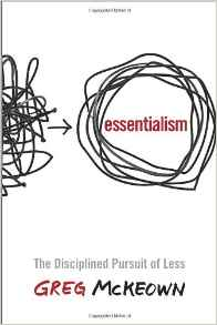Essentialism: The Disciplined Pursuit of Less. By Greg McKeown