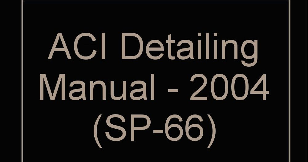 ITS ALL ABOUT CIVIL ENGINEERING ACI DETAILING MANUAL 2004