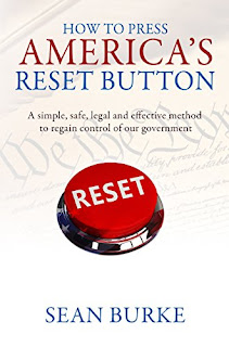 How To Press America's Reset Button: A simple, safe, legal and effective method to regain control of our government a political book by Sean Burke