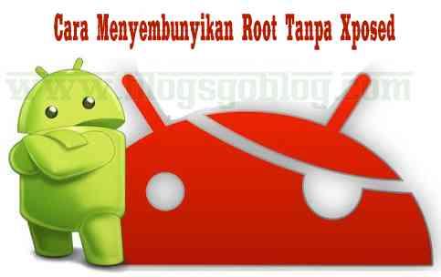 Cara Menyembunyikan Root Tanpa Xposed Installer Terbaru
