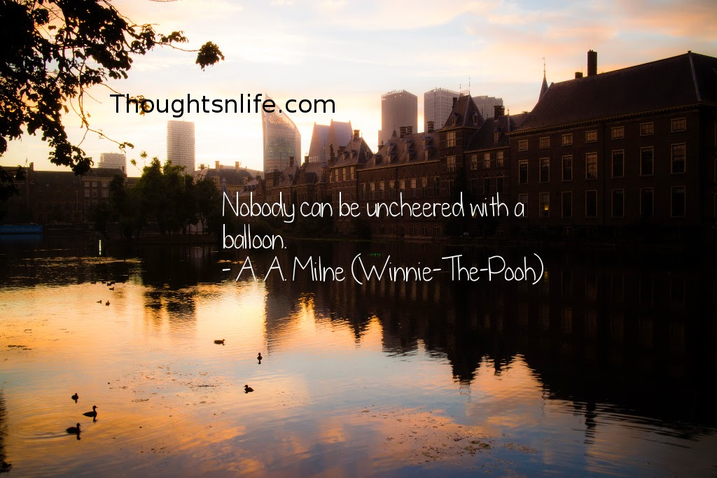 Thoughtsnlife.com : Nobody can be uncheered with a balloon. - A. A. Milne (Winnie-The-Pooh)