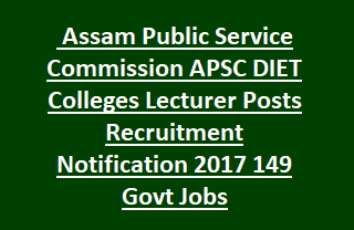 Assam Public Service Commission APSC DIET Colleges Lecturer Posts Recruitment Notification 2017 149 Govt Jobs
