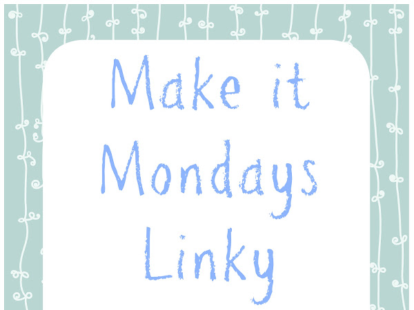 Make It Mondays Linky #1