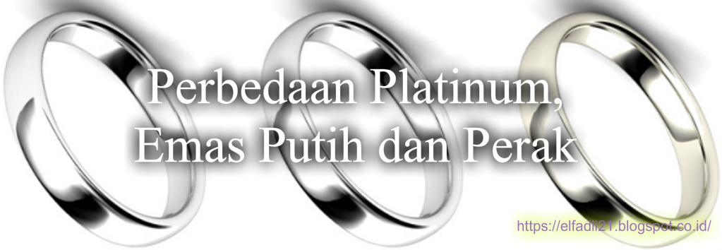 Perbedaan Mencolok Antara Platinum, Emas Putih dan Perak