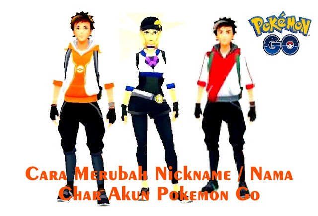 Cara Merubah Nickname / Nama Char Akun Pokemon Go