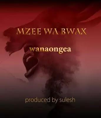 Download Audio | Mzee wa Bwax - Wanaongea