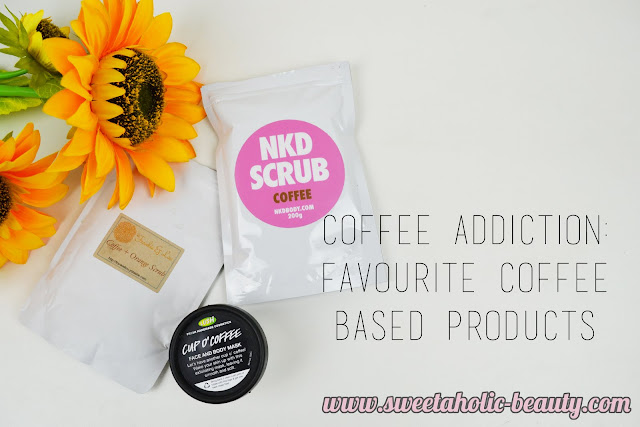 Coffee Addiction: Favourite Coffee Based Products - Sweetaholic Beauty